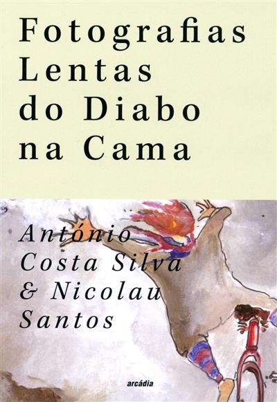 Fotografias lentas do Diabo na cama (António Costa Silva, Nicolau Santos)