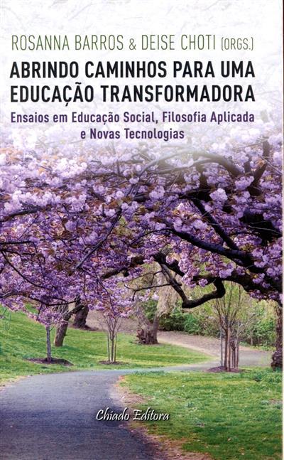 Abrindo caminhos para uma educação transformadora (org. Rosanna Barros & Deise Choti )