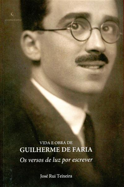 Vida e obra de Guilherme de Faria (José Rui Teixeira)