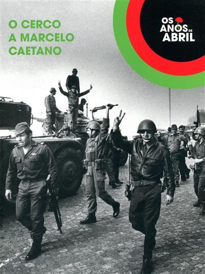 O cerco a Marcelo Caetano  (coord. Pedro Lauret)