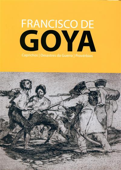 Francisco de Goya (textos Carlos Carreiras, Salvato Teles de Menezes, Marisa Oropesa)