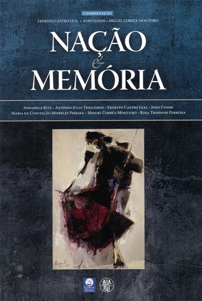 Nação e memória (coord. Ernesto Castro Leal, João Cosme, Miguel Corrêa Monteiro)