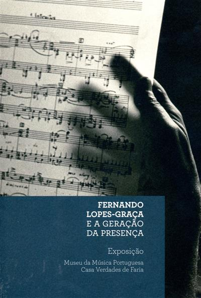 Fernando Lopes Graça e a geração da presença (org. Câmara Municipal de Cascais, Museu da Música Portuguesa-Casa Verdades de Faria)