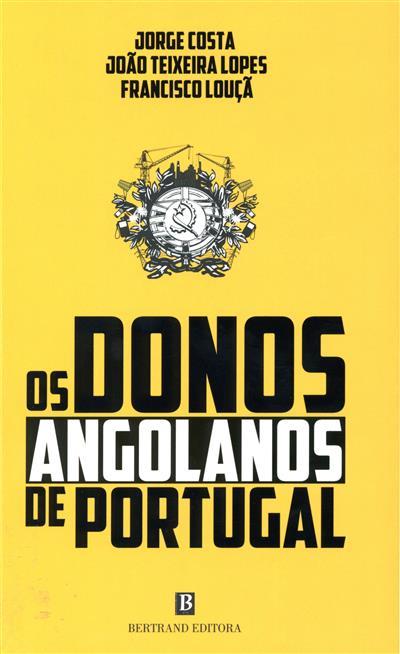 Os donos angolanos de Portugal (Jorge Costa, João Teixeira Lopes, Francisco Louça)