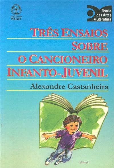 Três ensaios sobre o cancioneiro infanto-juvenil (Alexandre Castanheira)