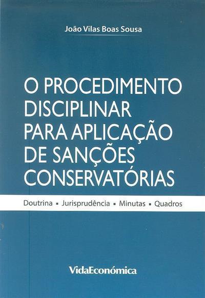 O procedimento disciplinar para aplicação de sanções conservatórias (João Vilas Boas Sousa)