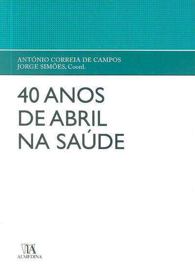 40 anos de Abril na saúde (Adalberto Campos Fernandes... [et al.])