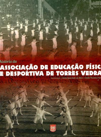 História da Associação de Educação Física e Desportiva de Torres Vedras (António Monteiro... [et al.])