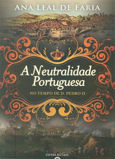 A neutralidade portuguesa no tempo de D. Pedro II (Ana Leal de Faria)