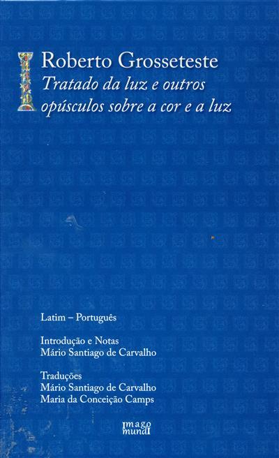 Roberto Grosseteste, tratado da luz e outros opúsculos sobre a cor e a luz (introd. e notas Mário Santiago de Carvalho)