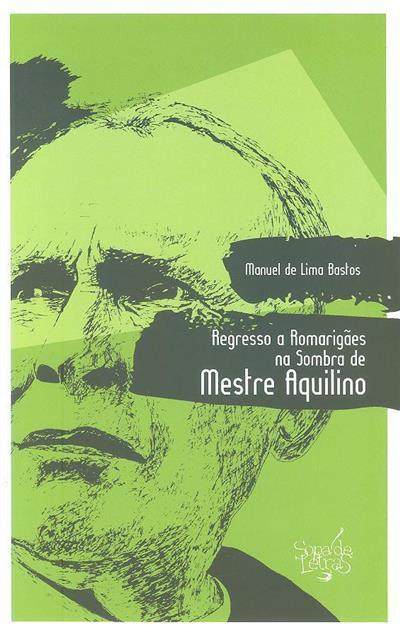 Regresso a Romarigães na sombra de mestre Aquilino (Manuel de Lima Bastos)
