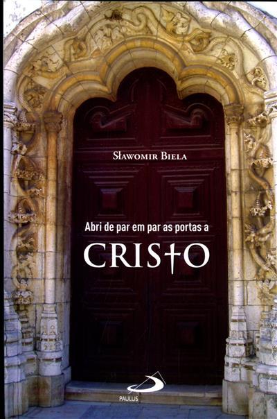 Abri de par em par as portas a Cristo! (Søawomir Biela)