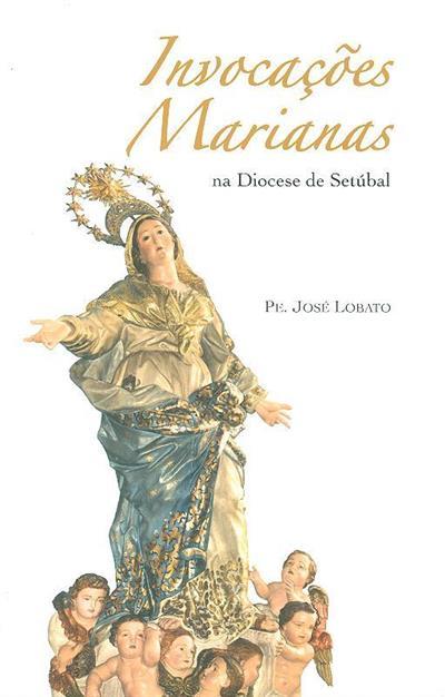 Invocações Marianas na Diocese de Setúbal (José Lobato)