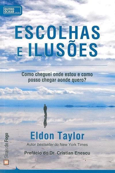 Escolhas e ilusões (Eldon Taylor)