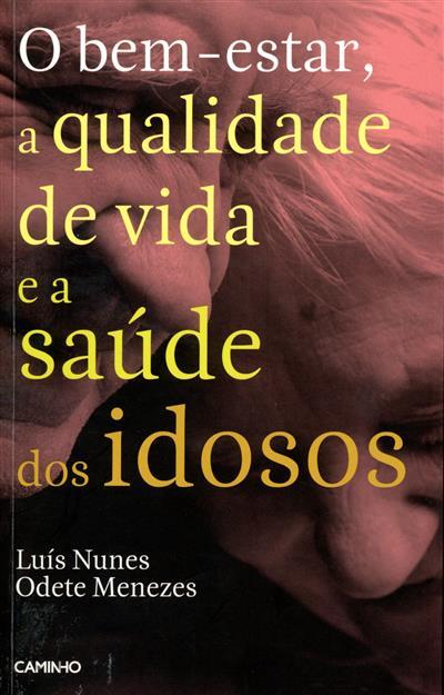 O bem-estar, a qualidade de vida e a saúde dos idosos (Luís Nunes, Odete Menezes)