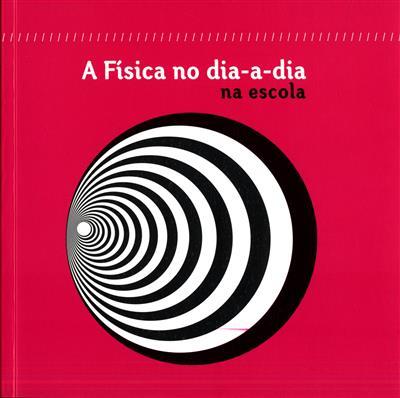 A física no dia-a-dia na escola (conceção, textos Pedro Brogueira... [et al.])