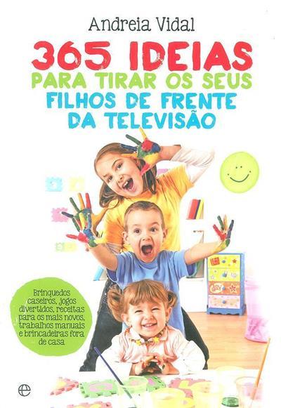 365 ideias atividades para tirar os seus filhosda frente da televisão (Andreia Vidal)