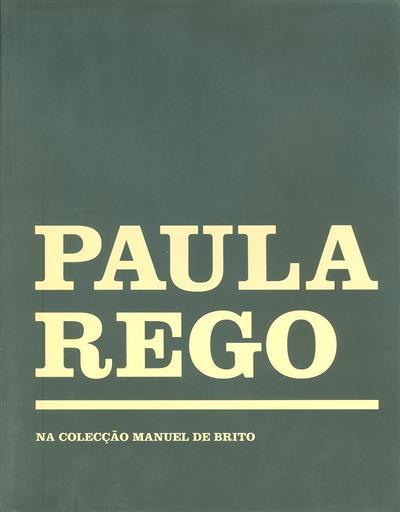 Paula Rego na Colecção Manuel de Brito (curadoria Maria Arlete Alves da Silva)