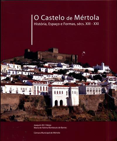 O castelo de Mértola (Joaquim M. F. Boiça, Maria de Fatima Rombouts de Barros)