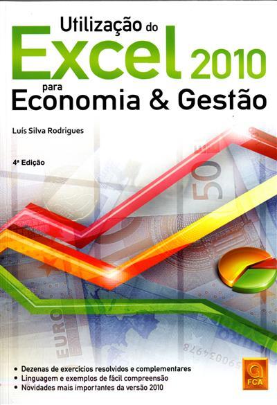 Utilização do Excel 2010 para economia & gestão (Luís Silva Rodrigues)