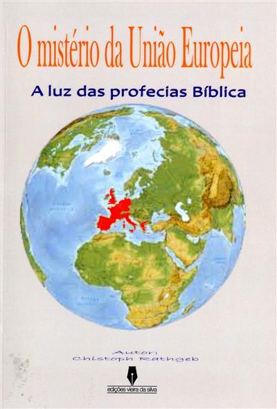 Desvendando os mistérios da União Europeia segundo as profecias bíblicas (Christoph Rathgeb)