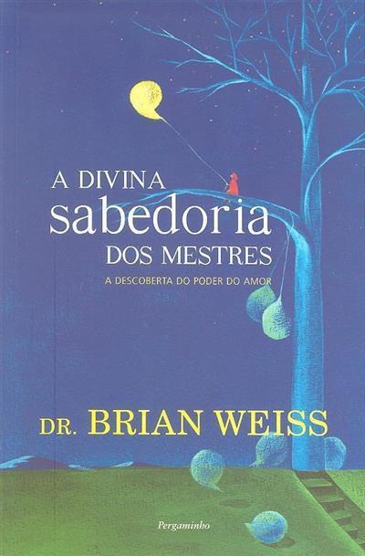 A divina sabedoria dos mestres (Brian Weiss)