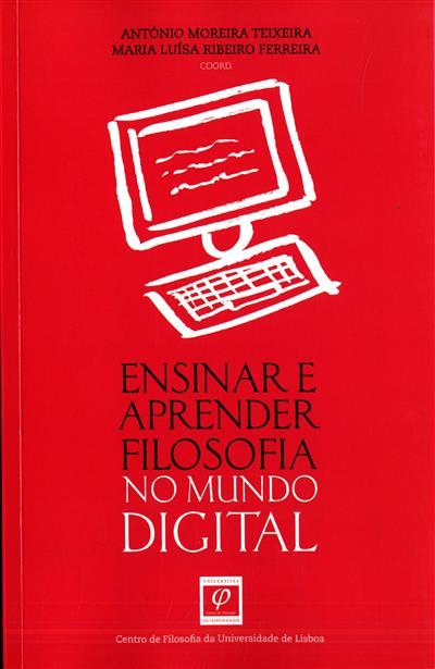 Ensinar e aprender filosofia no mundo digital (coord. António Moreira Teixeira, Maria Luísa Ribeiro Ferreira)