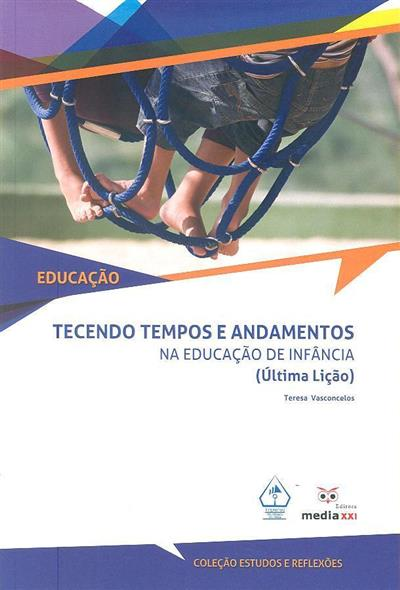 Tecendo tempos e andamentos na educação de infância (última lição) (Teresa Vasconcelos)