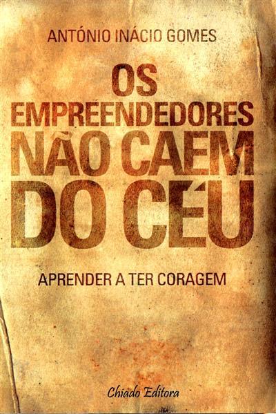Os empreendedores não caem do céu (António Inácio Gomes)