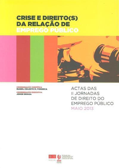 Crise e direito(s) da relação de emprego público (coord. Isabel Celeste M. Fonseca, Jorge Braga)