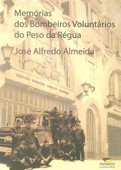 Memórias dos Bombeiros Voluntários do Peso da Régua (José Alfredo Almeida)
