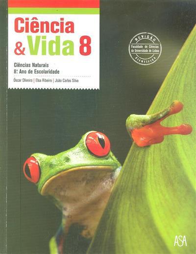 Ciência & vida 8 (Óscar Oliveira, Elsa Ribeiro, João Carlos Silva)