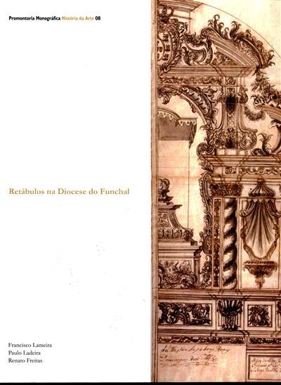 Retábulos na Diocese do Funchal (Francisco Lameira, Paulo Ladeira, Renato Freitas)