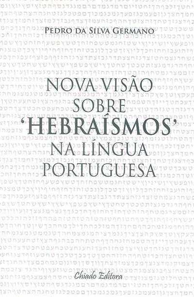"Nova visão sobre ""hebraísmos"" na língua portuguesa (texto e rev. Pedro da Silva Germano )"