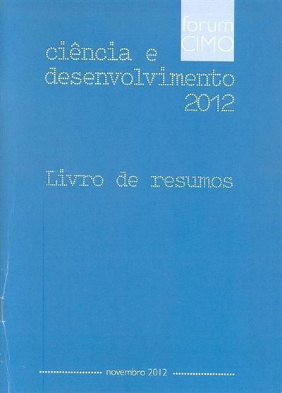 Fórum CIMO - Ciência e Desenvolvimento 2012 (ed. Centro de investigação de Montanha, Instituto Politécnico de Bragança )