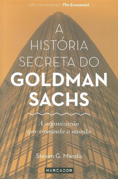 A história secreta do Goldman Sachs (Steven G. Mandis)