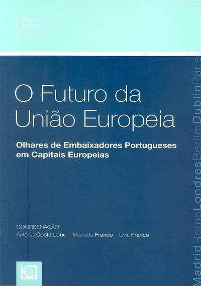 O futuro da União Europeia (coord. António Costa Lobo, Manuela Franco, Lívia Franco)