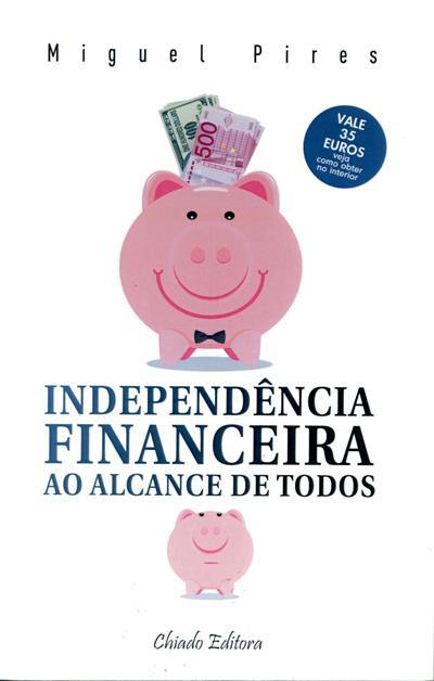 Independência financeira ao alcance de todos (Miguel Pires)