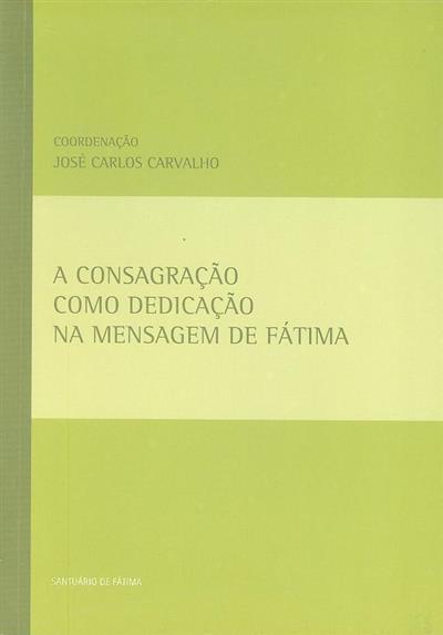 A consagração como dedicação na mensagem de Fátima (coord. José Carlos Carvalho)