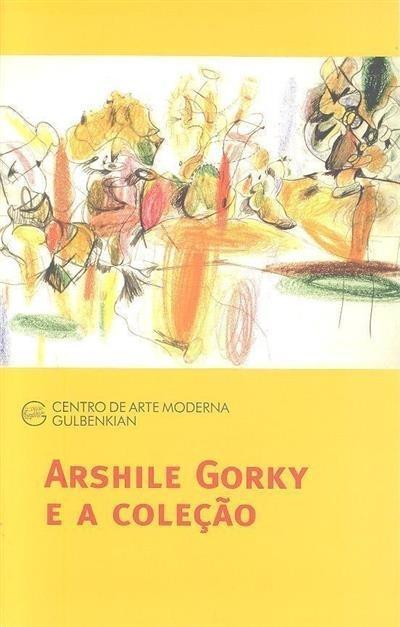 Arshille Gorky e a coleção (coord. Ana Vasconcelos, Patrícia Rosas)