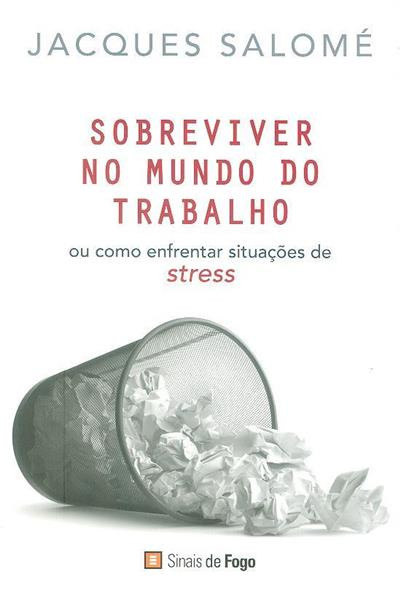 Sobreviver no mundo do trabalho ou como enfrentar situações de stress (Jacques Salomé)
