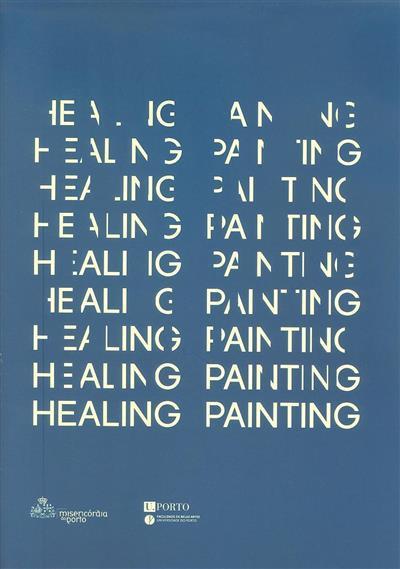 Healing painting (textos António Tavares, Francisco Laranjo, Domingos Loureiro)