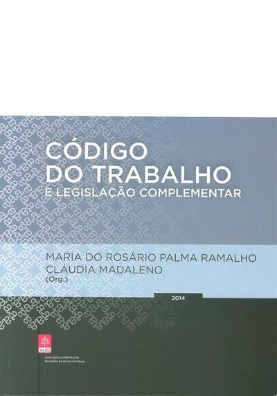 Código do trabalho e legislação complementar (org. Maria do Rosário Palma Ramalho, Cláudia Madaleno)
