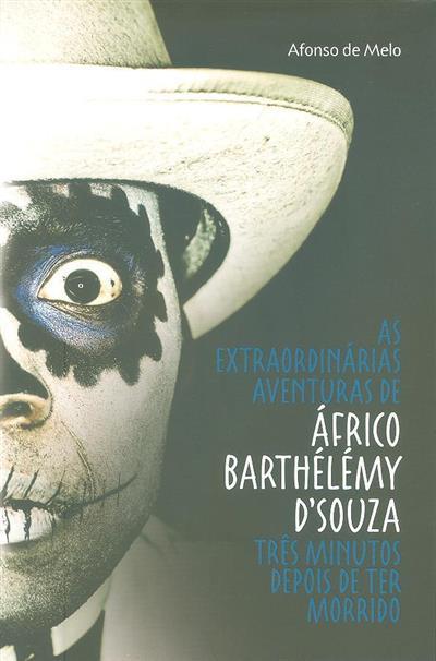 As extraordinárias aventuras de Áfrico Barthélémy D'Souza três minutos depois de ter morrido (Afonso de Melo)
