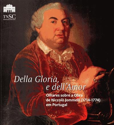 Della Gloria, e dell'amor (produção Teatro Nacional de São Carlos, Biblioteca Nacional de Portugal, Centro de Estudos Musicais Setecentistas de Portugal)