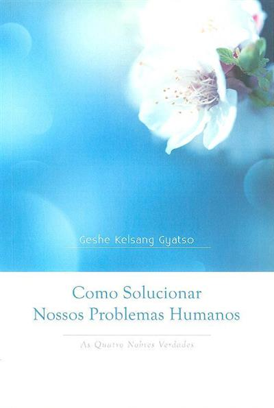 Como solucionar nossos problemas humanos (Geshe Kelsang Gyatso)