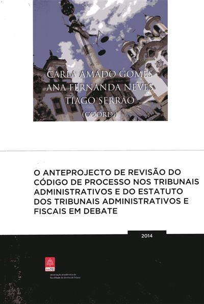 O anteprojecto de revisão do código de processo nos tribunais administrativos e do estatuto dos tribunais administrativos e fiscais em debate (coord. Carla Amado Gomes, Ana Fernanda Neves, Tiago Serrão)