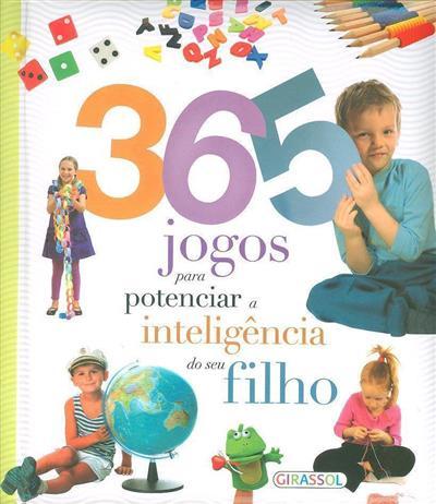 365 jogos para potenciar a inteligência do seu filho (trad., adapt. Maria João Rodrigues)