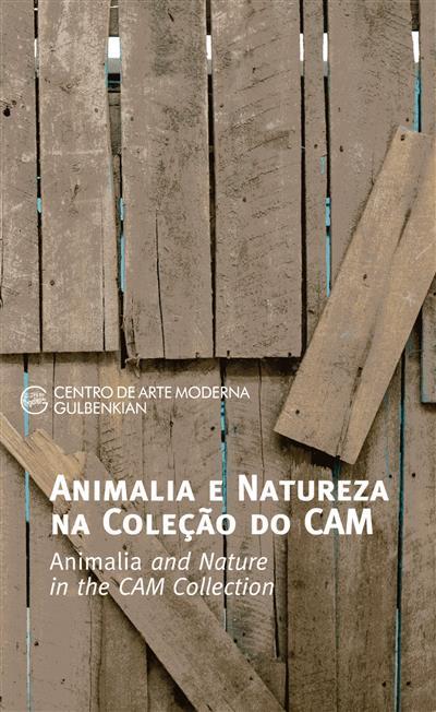 Animalia e natureza na coleção do CAM (texto Isabel Carlos, Patrícia Rosas)