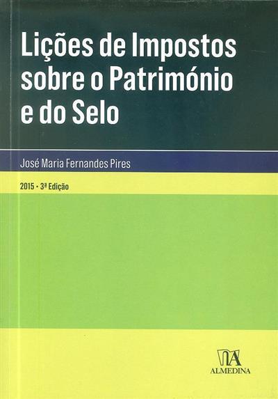 Lições de impostos sobre o património e do selo (José Maria Fernandes Pires)